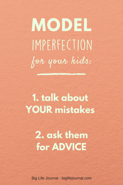 Model imperfection for your child by 1. telling them about YOUR mistakes, 2. asking them for advice when you're struggling with something.