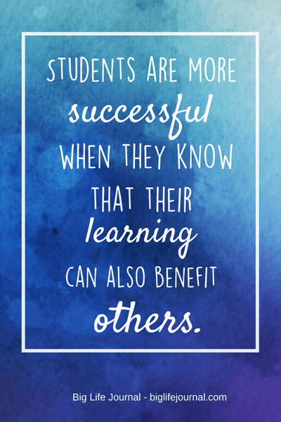 Four 2014 studies found that this is especially true when students have a self-transcendent purpose for learning. This means that students are more successful when they understand that their learning can also benefit others.
