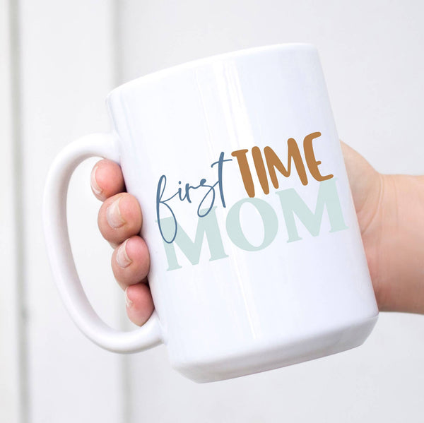 15oz mug, First time Mom Cup, Mother's Day Gift, New Mom