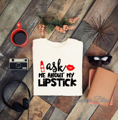 Ask Me about My Lipstick Short Sleeve Unisex T-shirt in Black, White or Gray