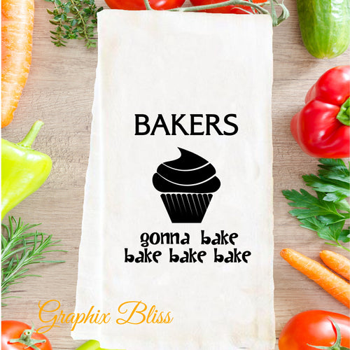 Bakers Gonna Bake Bake Bake Flour Sack Tea Towel