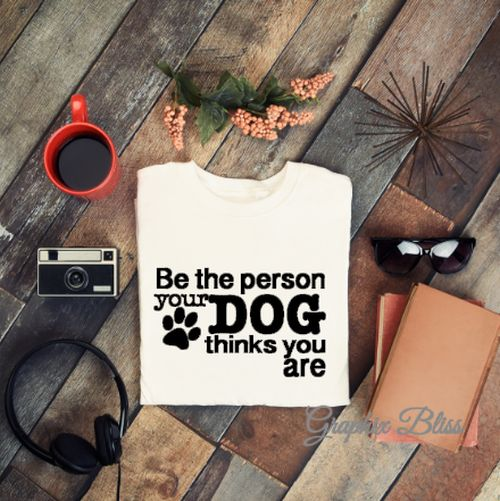 Be The Person Your Dog Thinks You Are Short Sleeve Unisex T-shirt in Black, White or Gray