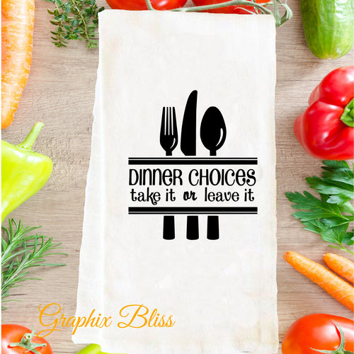 Dinner Choices Take It Or Leave It Flour Sack Tea Towel