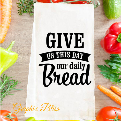 Give Us This Day Our Daily Bread Flour Sack Tea Towel