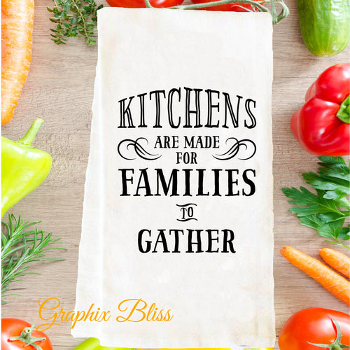 Kitchens Are Made For Families To Gather Flour Sack Tea Towel