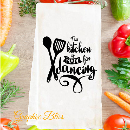 The Kitchen Is Made For Dancing Flour Sack Tea Towel