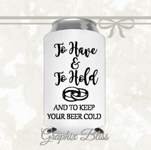 12+ To Have And To Hold And To Keep Your Beer Cold Custom Wedding Favor Can Coolers