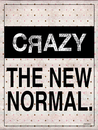 Ed Wargo ED445 - ED445 - Crazy - The New Normal - 12x16 Crazy - The New Normal, Tween, Humorous, Signs from Penny Lane