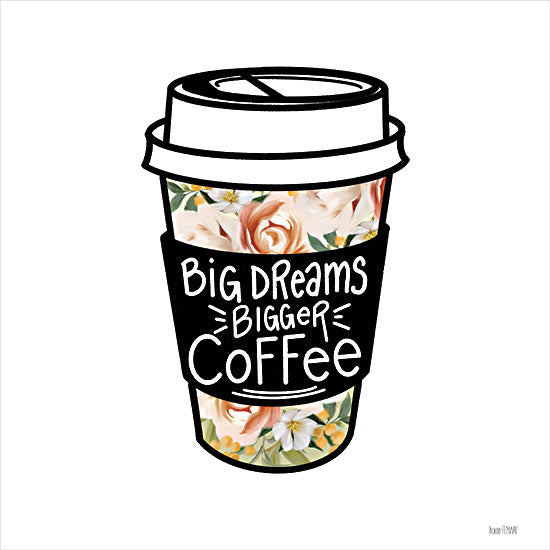 House Fenway FEN463 - FEN463 - Big Dreams, Bigger Coffee - 12x16 Big Dreams, Coffee, Coffee Cup, Flowers, Humorous, Travel Mug from Penny Lane