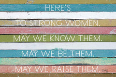 MAZ5586 - Here's to Strong Women - 18x12