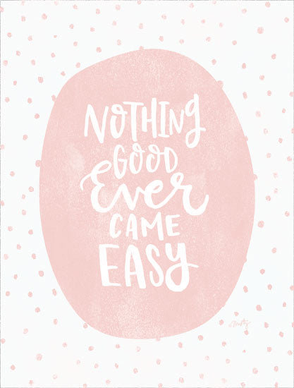 Misty Michelle MMD378 - MMD378 - Nothing Good Ever Comes Easy   - 12x16 Nothing Good Ever Comes Easy, Pink and White, Signs from Penny Lane