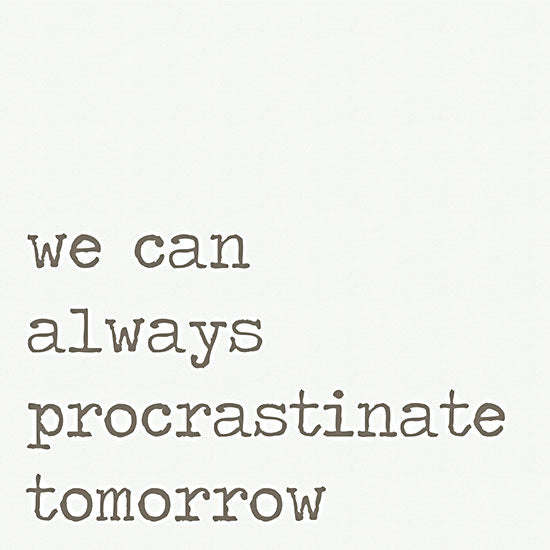 Lauren Rader RAD1355 - RAD1355 - Procrastinate Tomorrow - 12x12 Procrastinate Tomorrow, Humorous, Signs, Tween from Penny Lane
