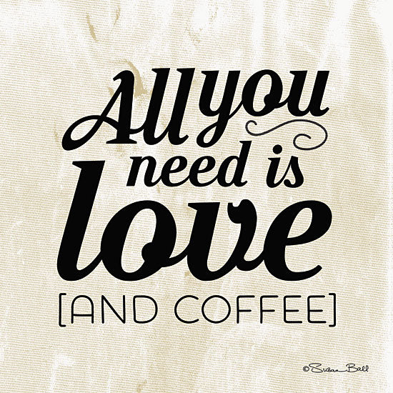 Susan Ball SB344 - All You Need is Coffee - Coffee, Love, Signs, Typography from Penny Lane Publishing