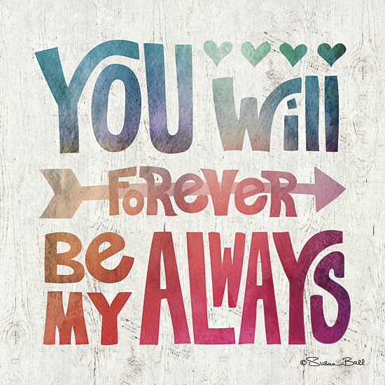 Susan Ball SB365 - You Will Forever be My Always - Rainbow Colors, Arrow, Typography from Penny Lane Publishing
