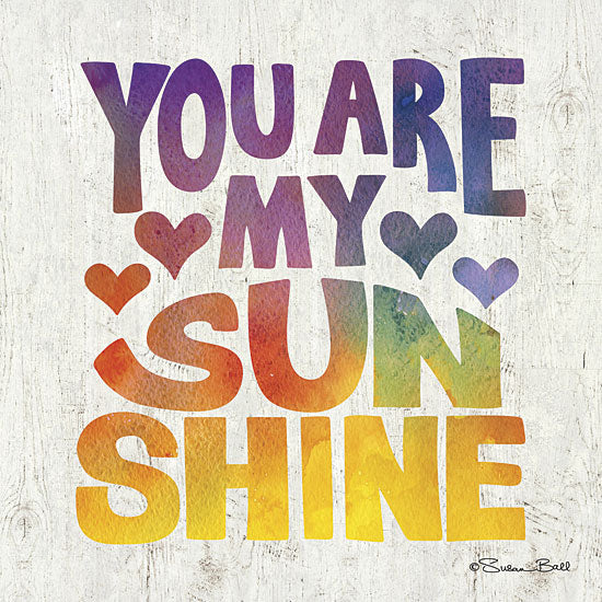 Susan Ball SB377 - You are My Sunshine - Rainbow Colors, Sun, Typography from Penny Lane Publishing