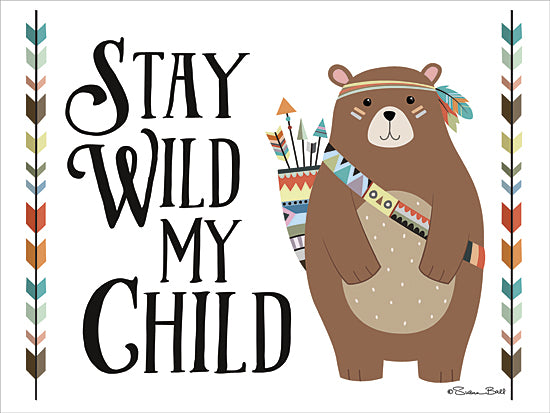 Susan Ball SB418 - Stay Wild My Child - Baby, Bear, Arrow, Inspirational, Signs, Indian from Penny Lane Publishing