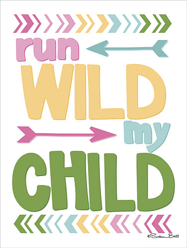 Susan Ball SB448 - Run Wild My Child - Arrow, Kids, Children, Inspirational, Tween, Sign from Penny Lane Publishing