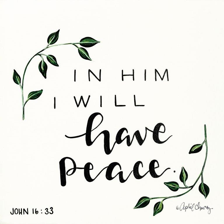 April Chavez AC110 - AC110 - In Him I will have Peace   - 12x12 John 16:33, Signs, Typography, Bible Verse from Penny Lane