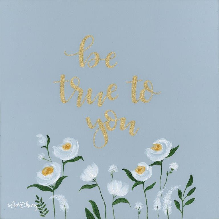 April Chavez AC115 - AC115 - Be True to You   - 12x12 Signs, Flowers, Calligraphy, Be True To You from Penny Lane