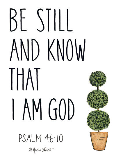 Annie LaPoint ALP1796 - Be Still and Know That I Am God - 12x16 Be Still and Know that I Am God, Psalms, Bible Verse, Topiary, Signs from Penny Lane