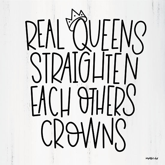 Imperfect Dust DUST169 - Real Queens  - 12x12 Queens, Motivational, Tween, Crown, Royalty, Signs from Penny Lane