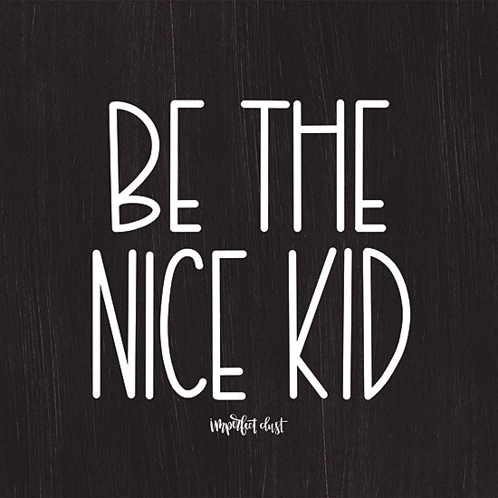 Imperfect Dust DUST222 - Be the Nice Kid Nice, Kid, Black & White, Kid's Art, Signs from Penny Lane