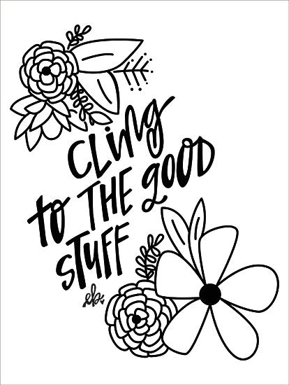 Erin Barrett FTL118 - Cling to the Good Stuff - 12x16 Cling to the Good Stuff, Flowers, Black & White, Signs from Penny Lane