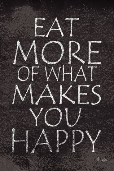 Jaxn Blvd. JAXN299 - Eat More of What Makes You Happy - 12x18 Eat, Happy, Encouraging, Black & White, Signs from Penny Lane