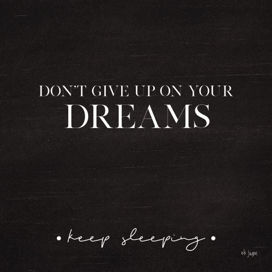 Jaxn Blvd. JAXN307 - Don't Give Up on Your Dreams - 12x12 Dream, Keep Sleeping, Humorous, Black & White, Signs from Penny Lane