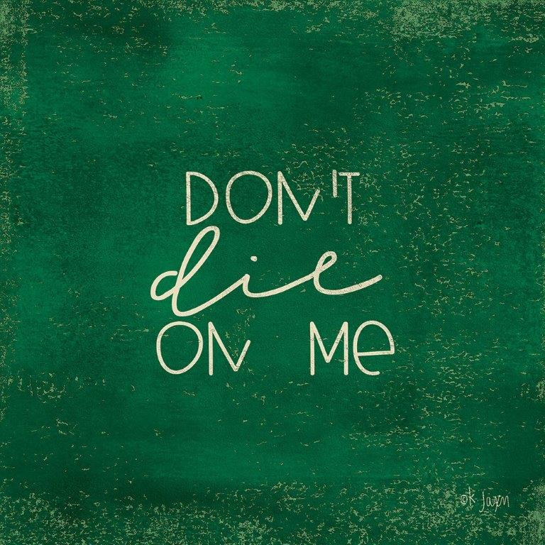 Jaxn Blvd. JAXN402 - JAXN402 - Don't Die on Me - Plant Art  - 12x12 Humorous, Flowers, Plants from Penny Lane