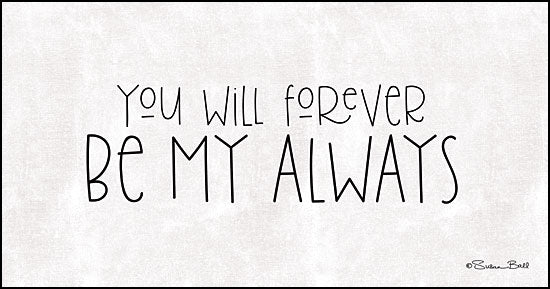 Susan Ball SB619 - You Will Forever Be My Always Be My Always, Calligraphy, Signs, Love from Penny Lane