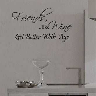 Friends, Like Wine Get Better with Age Wall Words Decal Sticker
