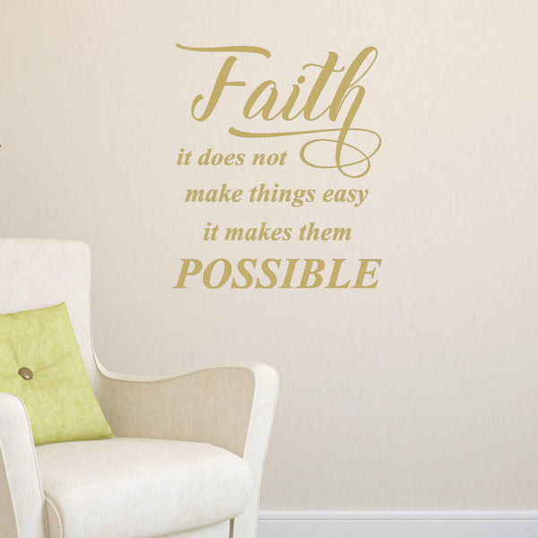 Faith, It Does Not Make Things Easy…Vinyl Wall Decal
