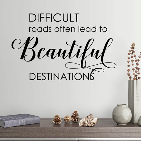 Difficult Roads Often Lead to Beautiful Destinations Vinyl Wall Decal