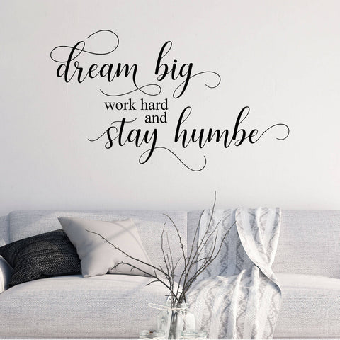 Dream Big, Work Hard and Stay Humble Vinyl Wall Decal