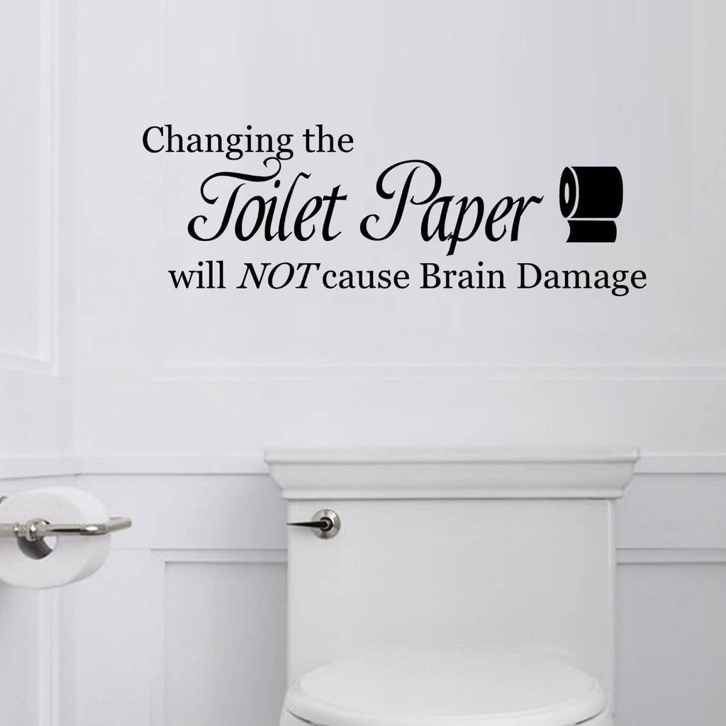 Changing the Toilet Paper Will NOT Cause Brain Damage Vinyl Wall Decal