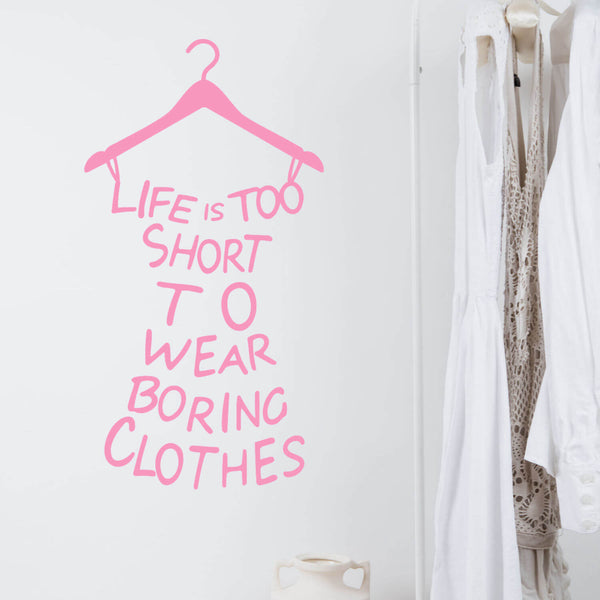 Life is Too Short to Wear Boring Clothes Vinyl Wall Decal