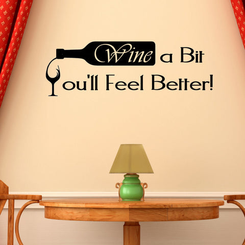 Wine a Bit You'll Feel Better Vinyl Wall Decal