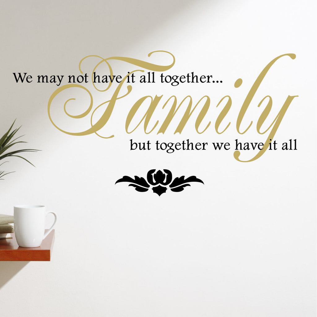 """Family, We May Not Have it All Together""  Two Color Vinyl Wall Quote Decal"