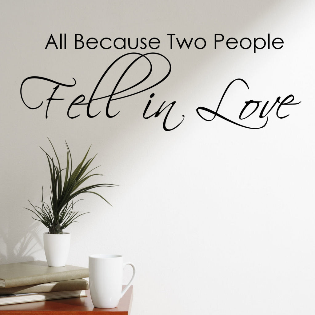 All Because Two People Fell in Love Wall Decal Sticker