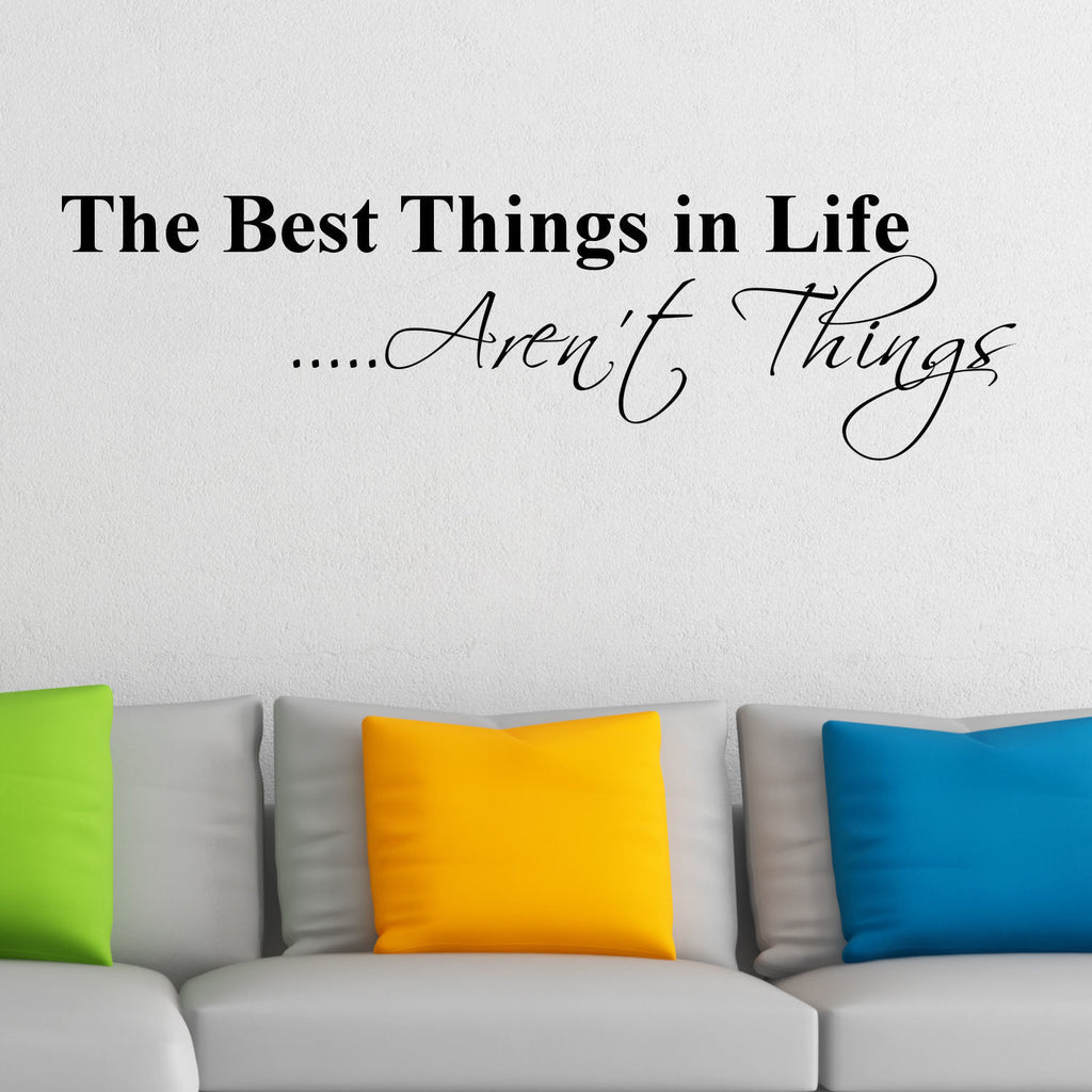 The Best Things in Life Aren't Things Wall Decal Sticker