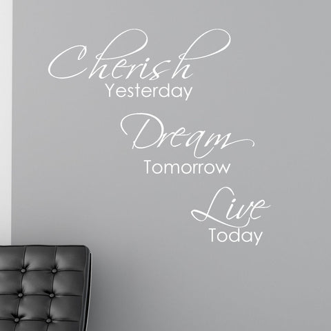 Cherish Yesterday, Dream Tomorrow, Live Wall Decal Sticker