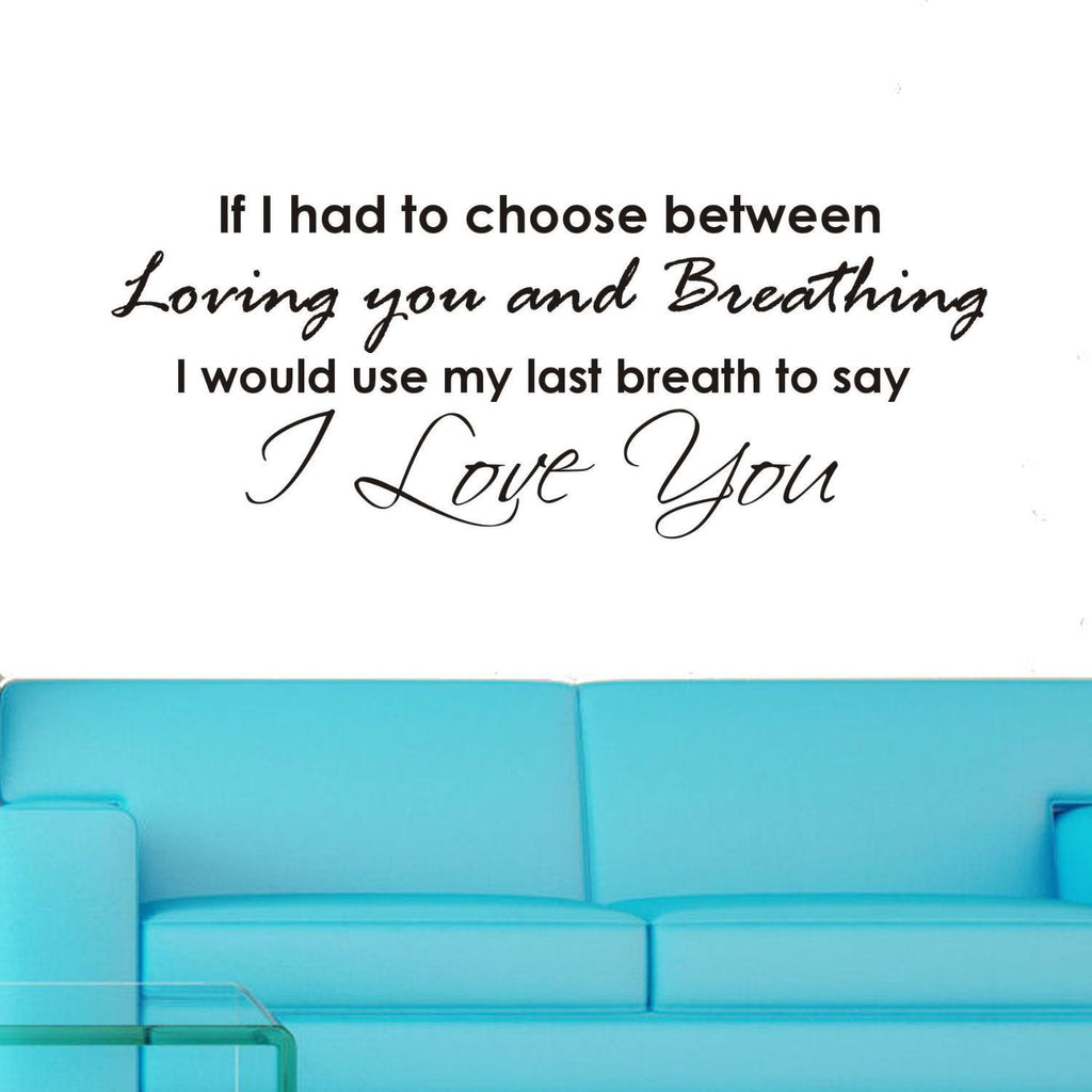 If I Had to Choose Between Loving You Wall Decal Sticker