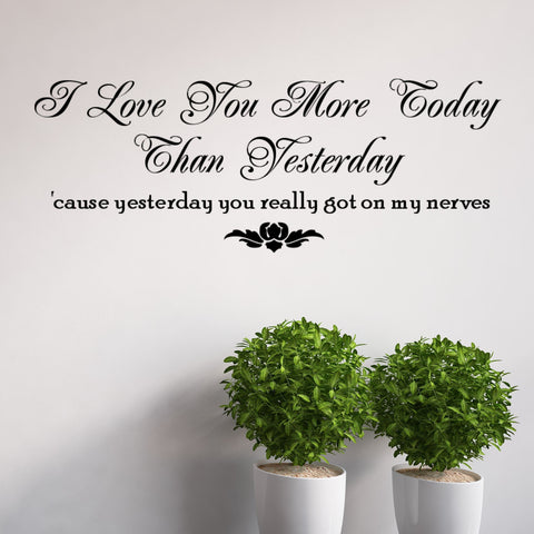 I Love You More Today Than Yesterday - Funny Wall Decal Graphic