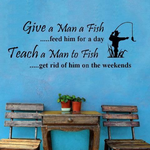 Give a Man a Fish...feed him for a day- Funny Wall Decal Graphic