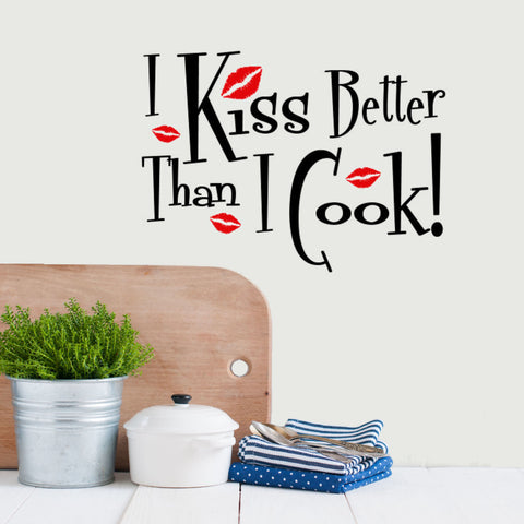 I Kiss Better Than I Cook- Funny Wall Decal Graphic