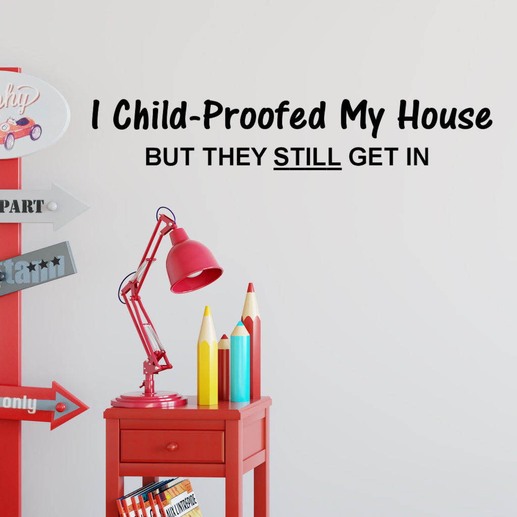 I Childproofed My House- Funny Wall Decal Graphic