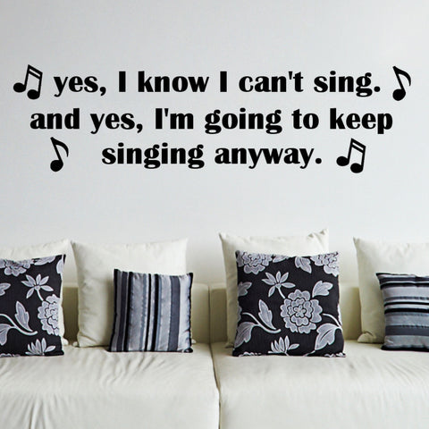 Yes, I Know I Can't Sing- Funny Wall Decal Graphic