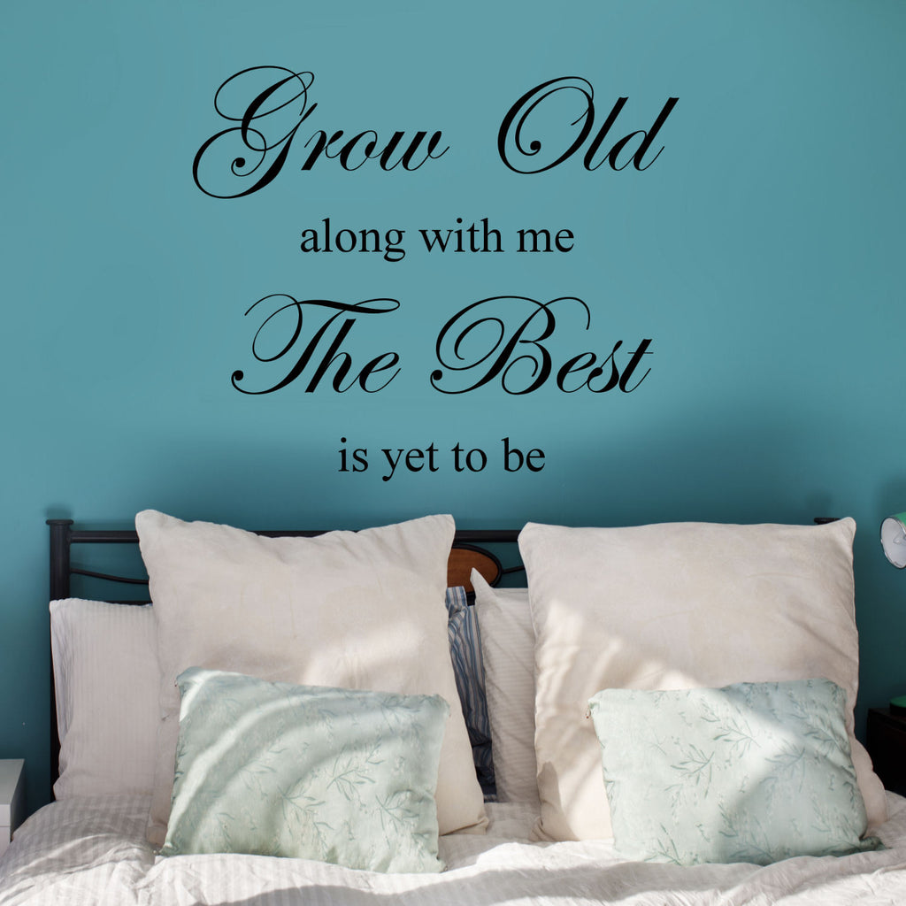 Grow Old Along With Me Wall Decal Graphic
