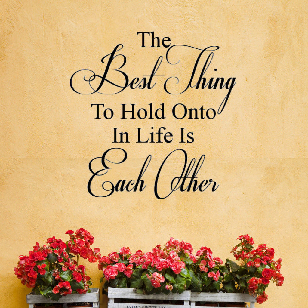 The Best Thing to Hold Onto is Each Other Wall Decal Quote